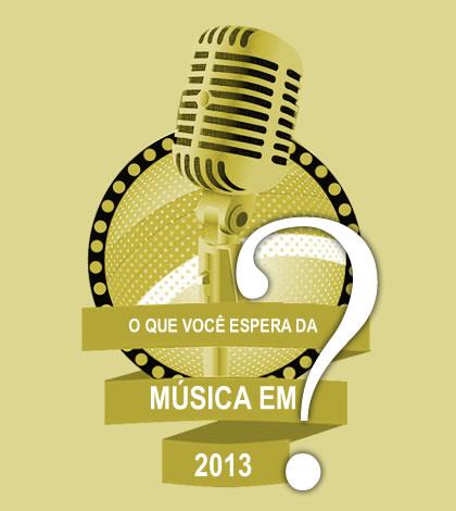 O que você espera da música em 2013?