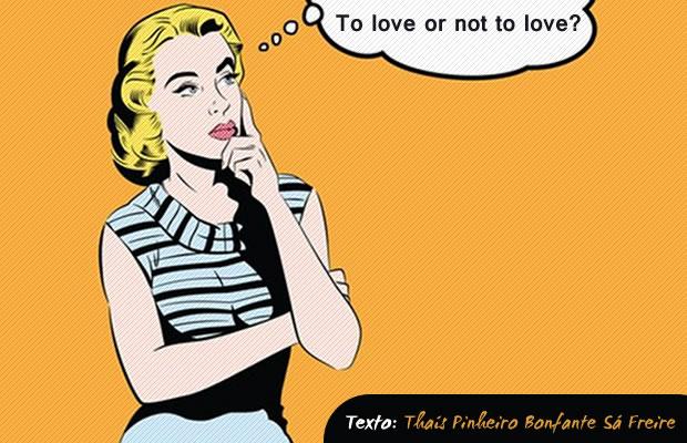 To love or not to love? (Amar ou não amar? )